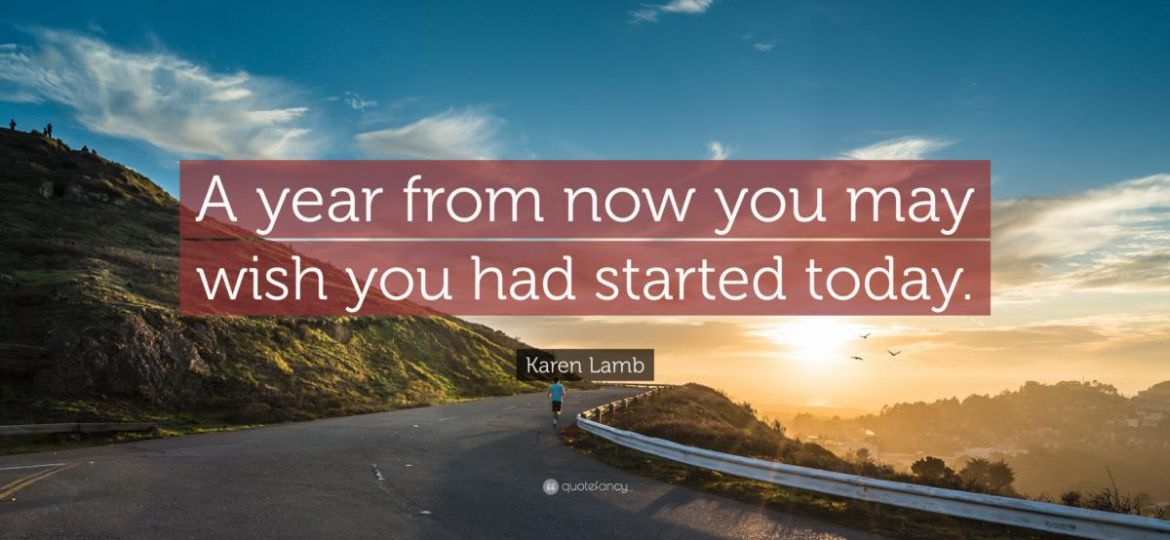 17187-karen-lamb-quote-a-year-from-now-you-may-wish-you-had-started